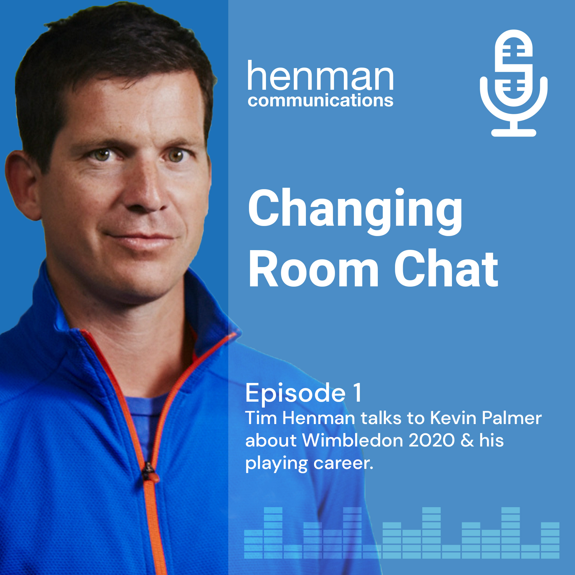 Changing Room Chat by Henman Communications - Episode 1: Tim Henman talks to Kevin Palmer about Wimbledon 2020 & his playing career.